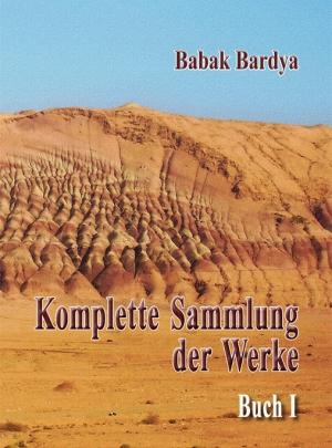 """Babak Bardya """"Komplette Sammlung der Werke. Buch I"""""""